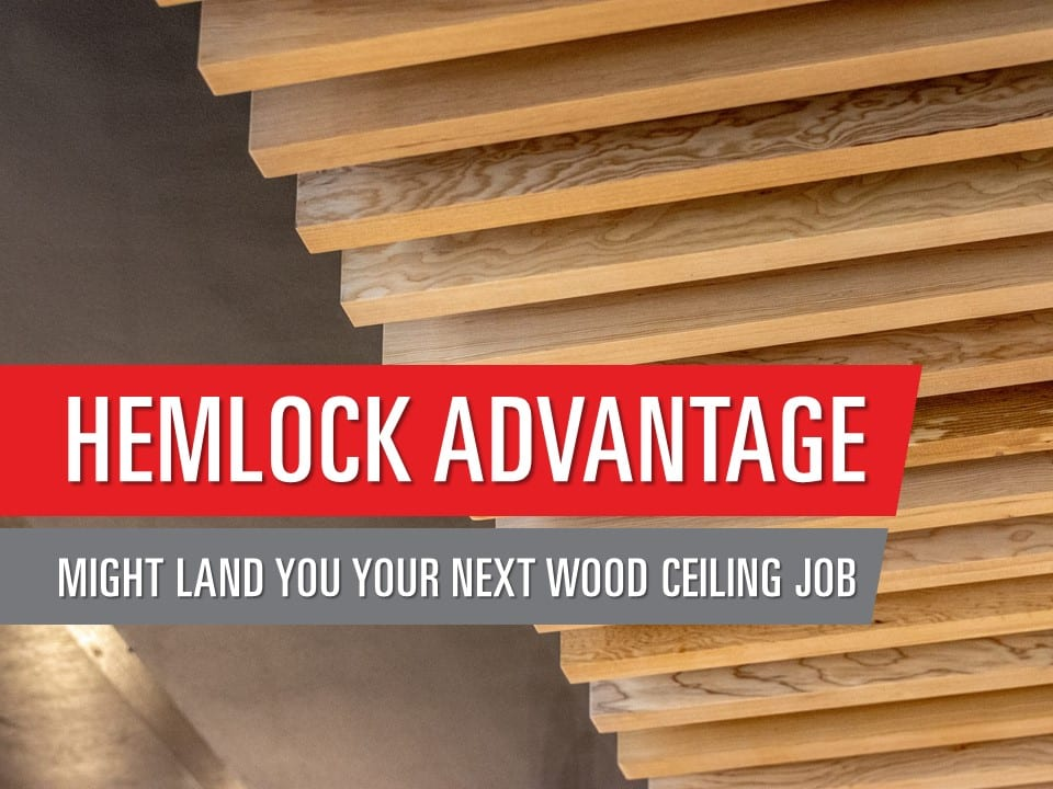 The Hemlock Advantage might land you your next wood ceiling job.
